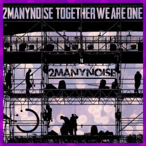 2Manynoise – Togheter We Are One