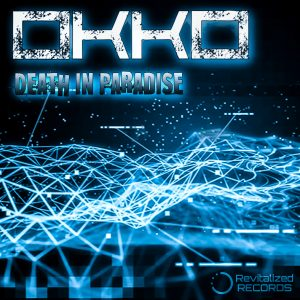 OKKO – Death In Paradise (Drops July 8th)